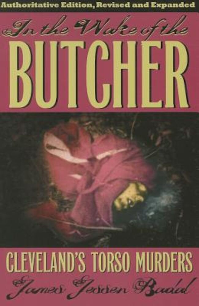 In the Wake of the Butcher: Cleveland's Torso Murders, Paperback