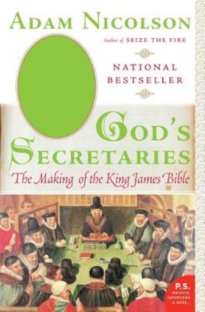 God's Secretaries: The Making of the King James Bible, Paperback