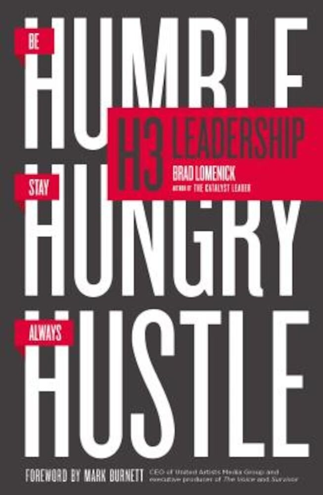 H3 Leadership: Be Humble. Stay Hungry. Always Hustle., Paperback