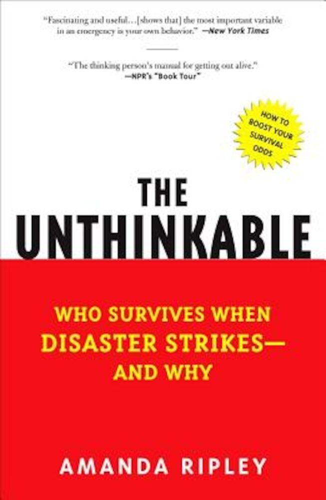 The Unthinkable: Who Survives When Disaster Strikes - And Why, Paperback