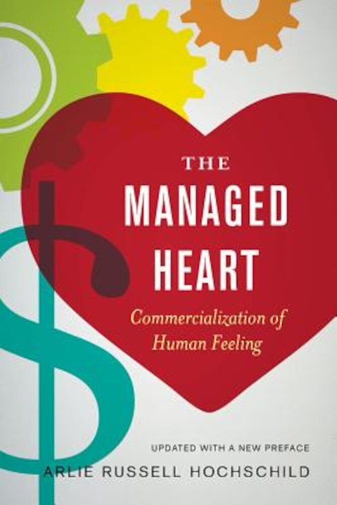 The Managed Heart: Commercialization of Human Feeling, Paperback