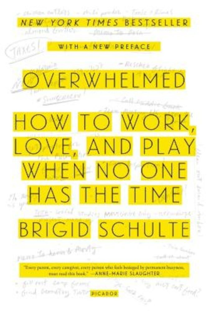 Overwhelmed: How to Work, Love, and Play When No One Has the Time, Paperback