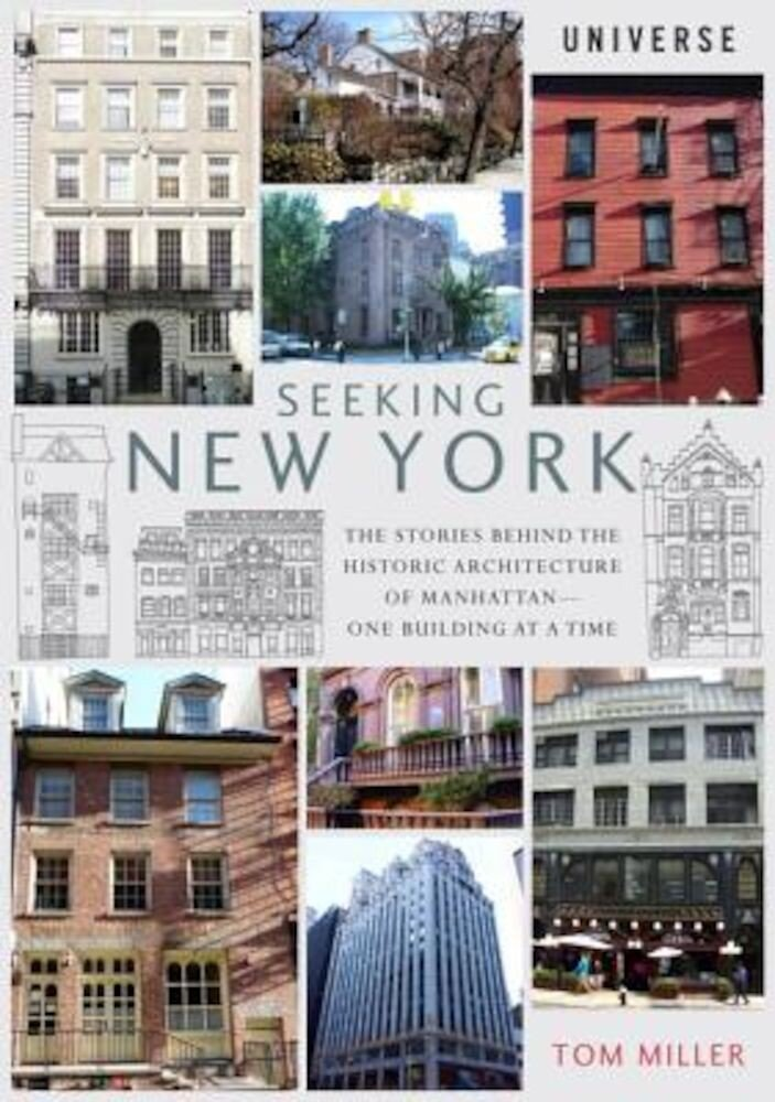 Seeking New York: The Stories Behind the Historic Architecture of Manhattan--One Building at a Time, Paperback
