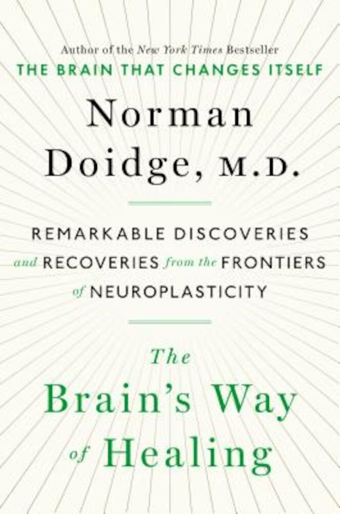 The Brain's Way of Healing: Remarkable Discoveries and Recoveries from the Frontiers of Neuroplasticity, Hardcover