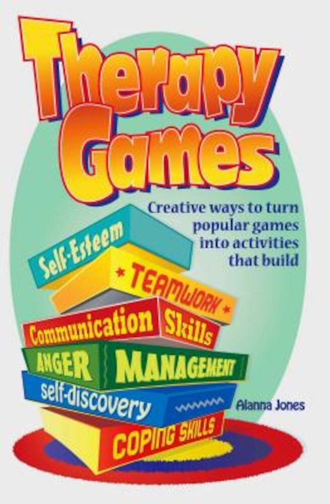 Therapy Games: Creative Ways to Turn Popular Games Into Activities That Build Self-Esteem, Teamwork, Communication Skills, Anger Mana, Paperback