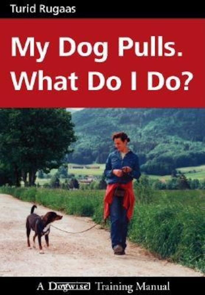 My Dog Pulls. What Do I Do?, Paperback