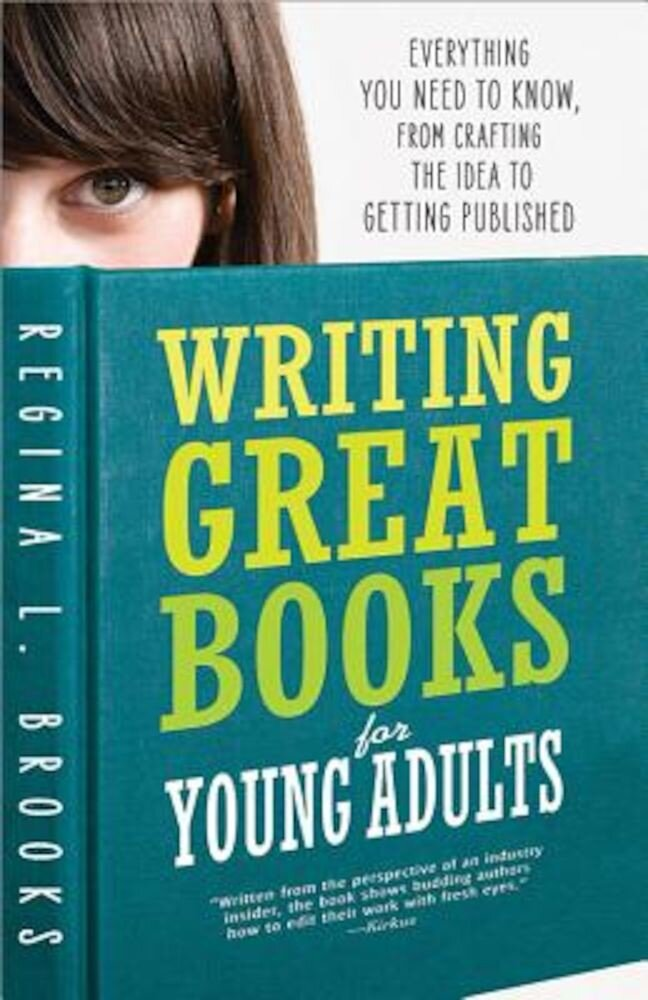 Writing Great Books for Young Adults: Everything You Need to Know, from Crafting the Idea to Getting Published, Paperback