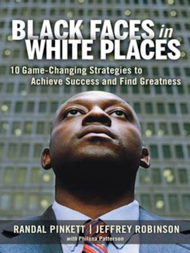 Black Faces in White Places: 10 Game-Changing Strategies to Achieve Success and Find Greatness, Hardcover