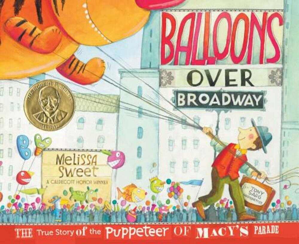 Balloons Over Broadway: The True Story of the Puppeteer of Macy's Parade, Hardcover
