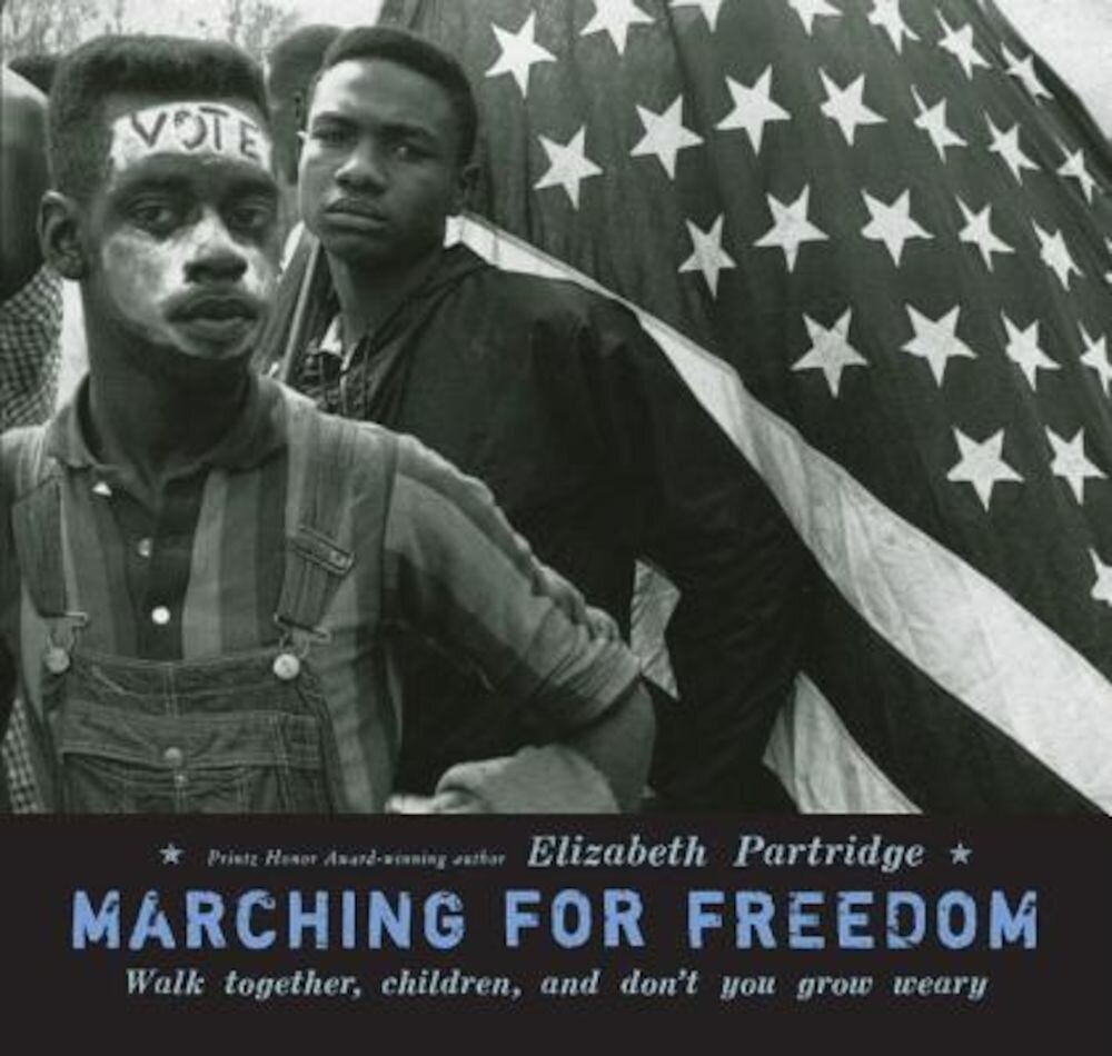Marching for Freedom: Walk Together, Children, and Don't You Grow Weary, Hardcover