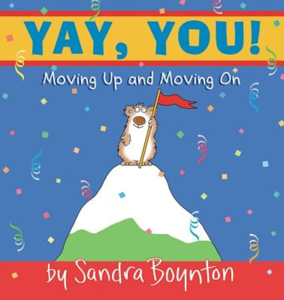 Yay, You!: Moving Up and Moving on, Hardcover
