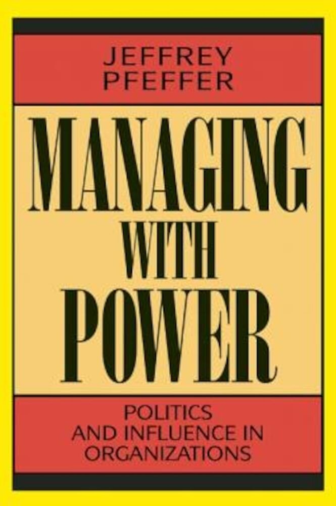 Managing with Power: One Man's Quest to Turn Around the Most Unpopular Organization in America, Paperback