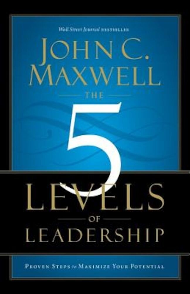 The 5 Levels of Leadership: Proven Steps to Maximize Your Potential, Paperback