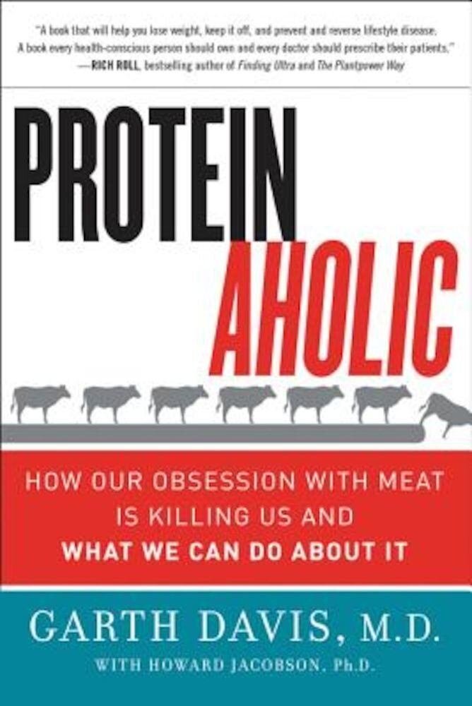 Proteinaholic: How Our Obsession with Meat Is Killing Us and What We Can Do about It, Paperback