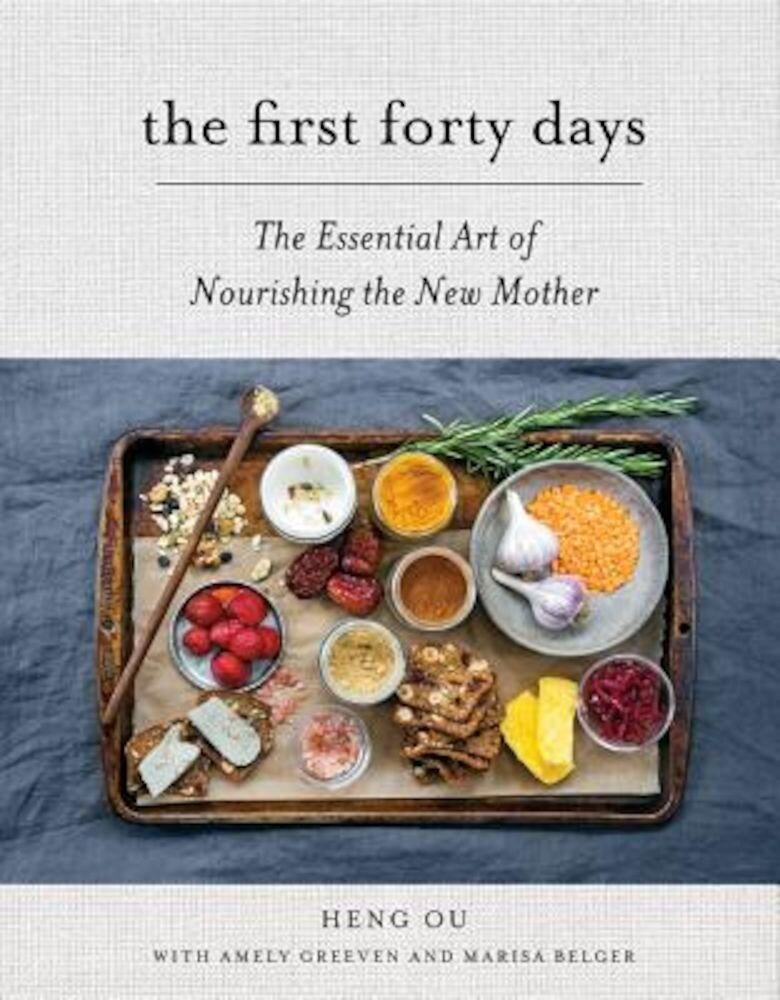 The First Forty Days: The Essential Art of Nourishing the New Mother, Hardcover