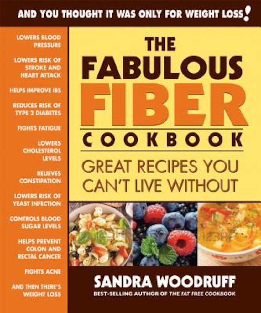 The Fabulous Fiber Cookbook: Great Recipes You Can't Live Without, Paperback