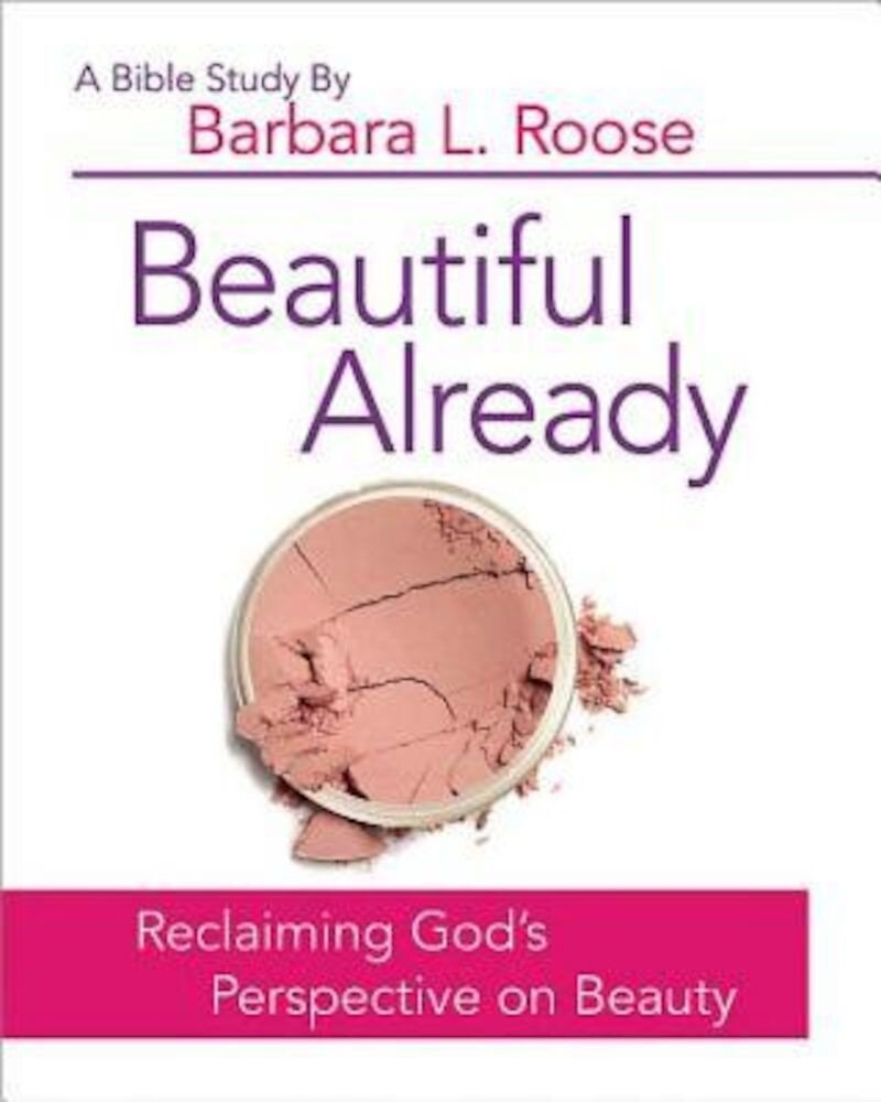 Beautiful Already - Women's Bible Study Participant Book: Reclaiming God's Perspective on Beauty, Paperback