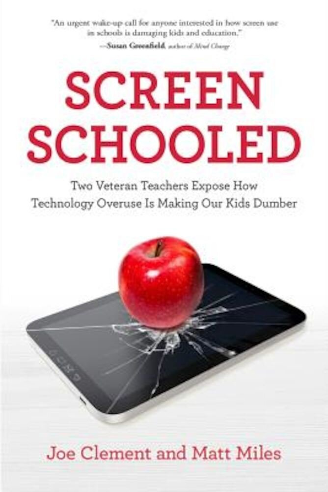 Screen Schooled: Two Veteran Teachers Expose How Technology Overuse Is Making Our Kids Dumber, Paperback