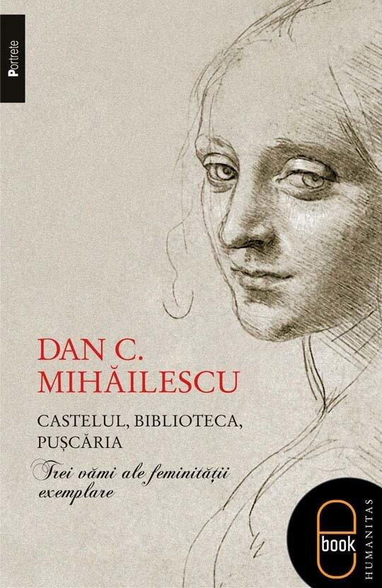 Castelul, biblioteca, puscaria. Trei vami ale feminitatii exemplare (eBook)