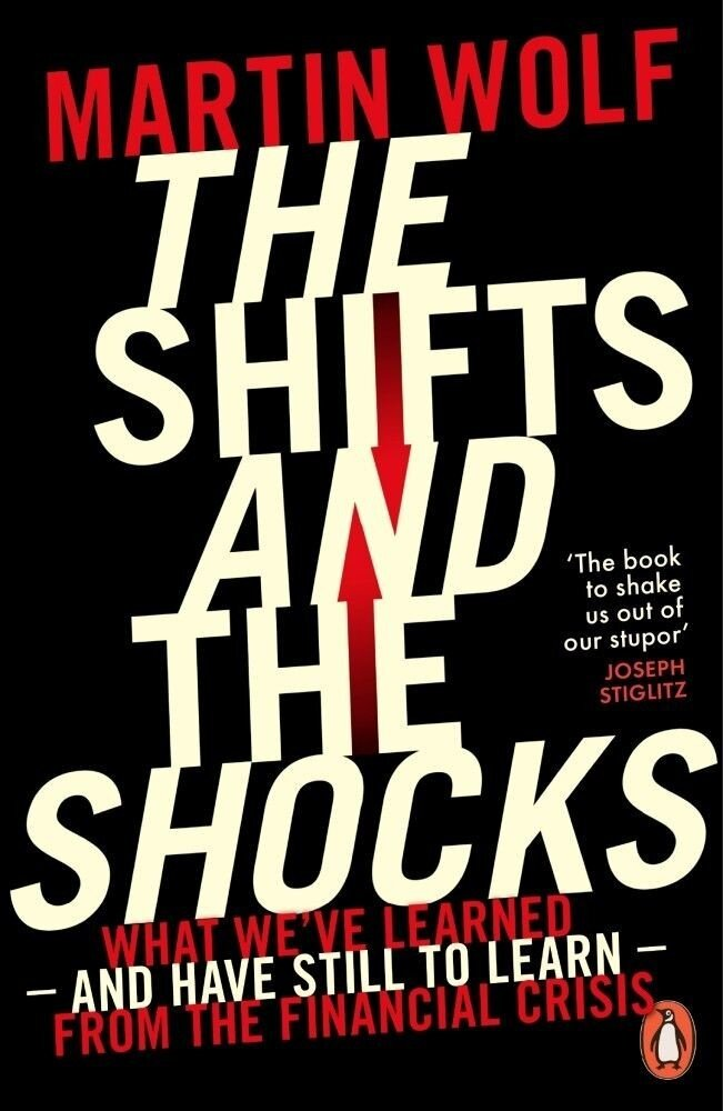 he Shifts and the Shocks: What We've Learned - and Have Still to Learn - from the Financial Crisis