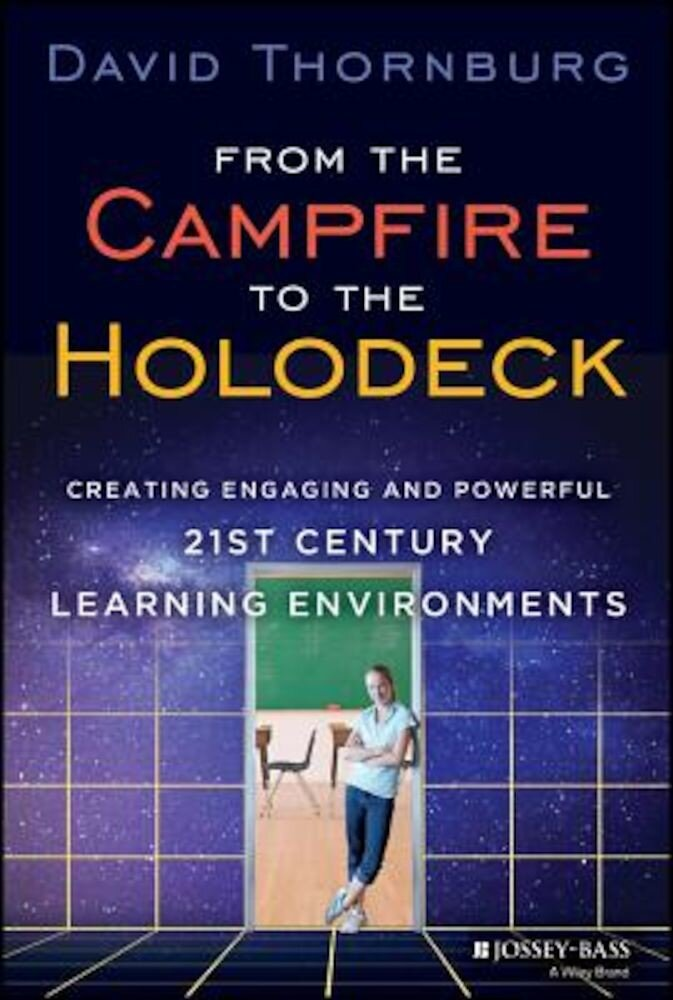 From the Campfire to the Holodeck: Creating Engaging and Powerful 21st Century Learning Environments, Hardcover