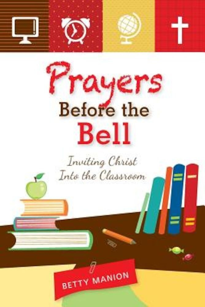 Prayers Before the Bell: Inviting Christ Into the Classroom, Paperback