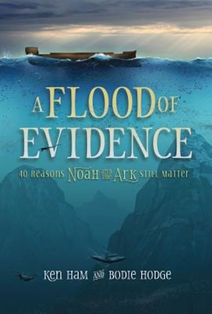 A Flood of Evidence: 40 Reasons Noah and the Ark Still Matter, Paperback