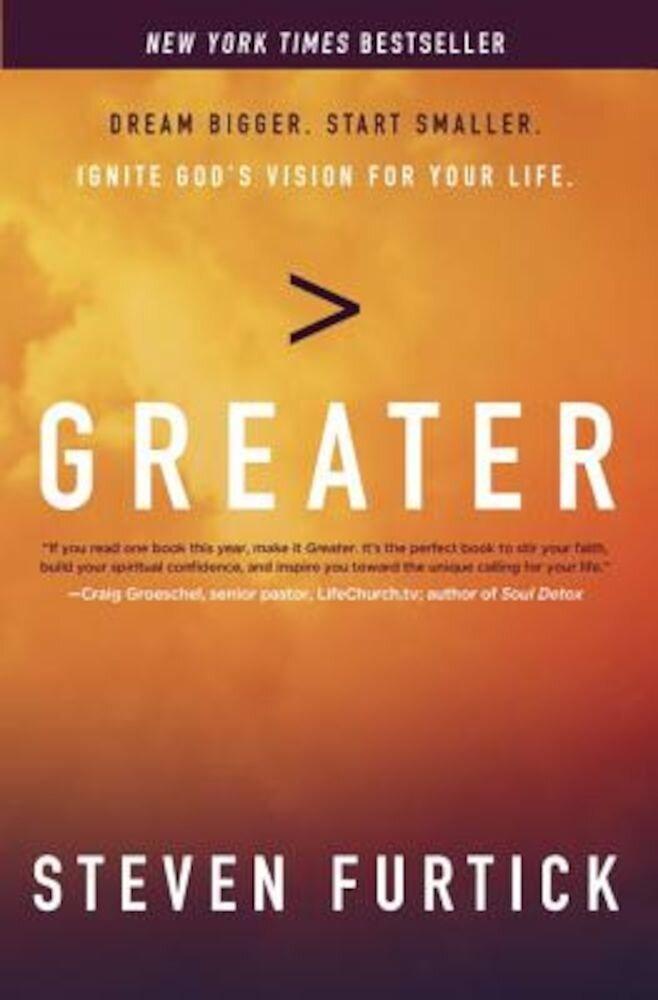 Greater: Dream Bigger. Start Smaller. Ignite God's Vision for Your Life., Paperback