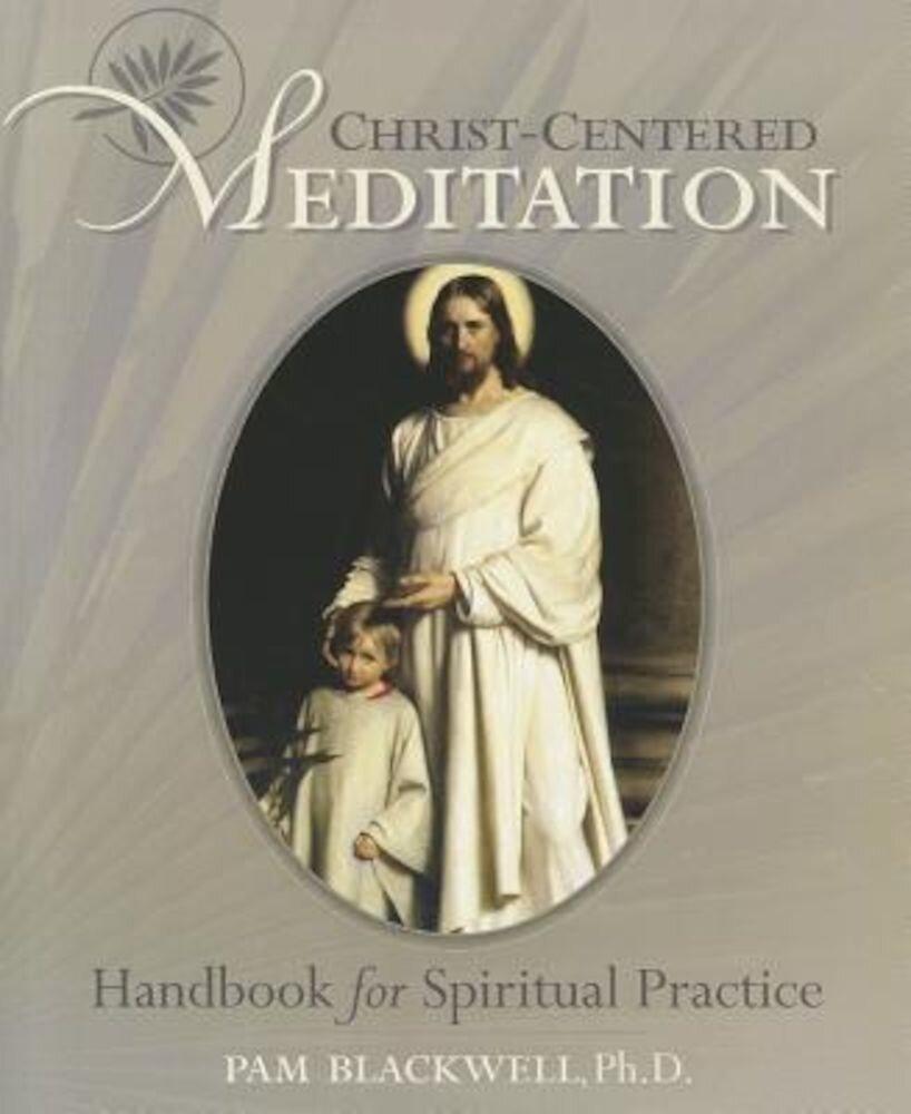 Christ-Centered Meditation: Handbook for Spiritual Practice, Paperback