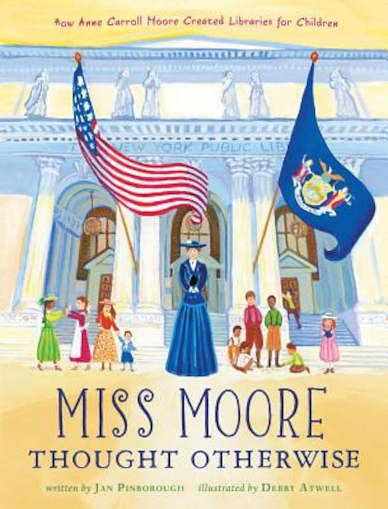 Miss Moore Thought Otherwise: How Anne Carroll Moore Created Libraries for Children, Hardcover