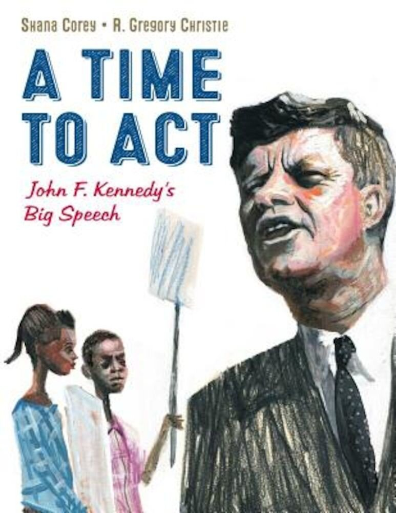 A Time to ACT: John F. Kennedy's Big Speech, Hardcover