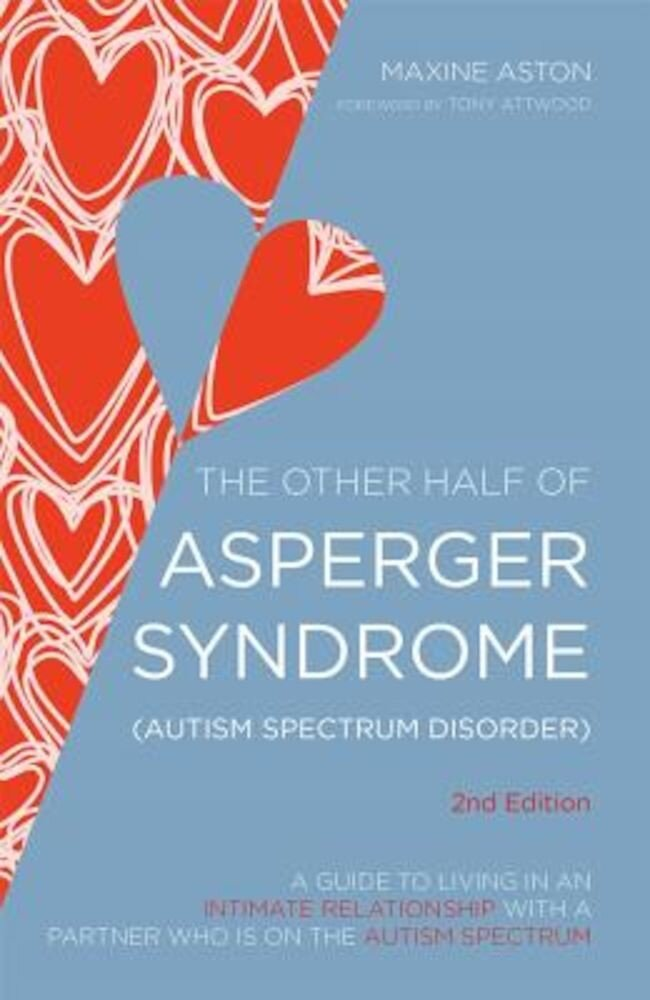 The Other Half of Asperger Syndrome (Autism Spectrum Disorder): A Guide to Living in an Intimate Relationship with a Partner Who Is on the Autism Spec, Paperback
