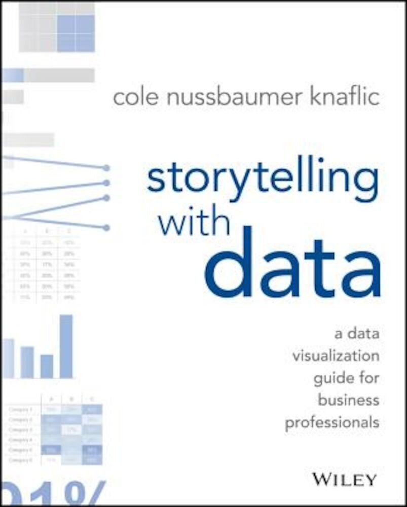 Storytelling with Data: A Data Visualization Guide for Business Professionals, Paperback