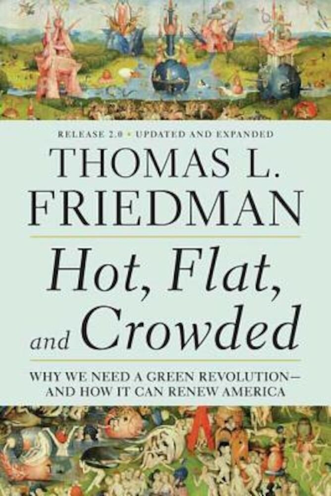 Hot, Flat, and Crowded, Release 2.0: Why We Need a Green Revolution--And How It Can Renew America, Paperback