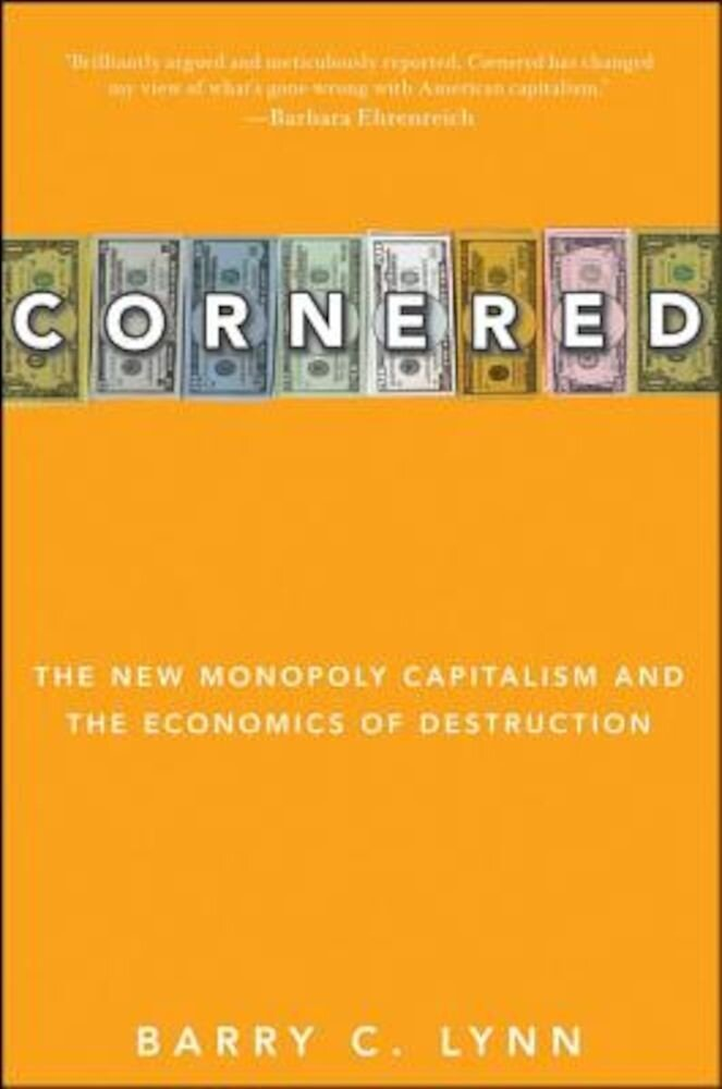 Cornered: The New Monopoly Capitalism and the Economics of Destruction, Paperback