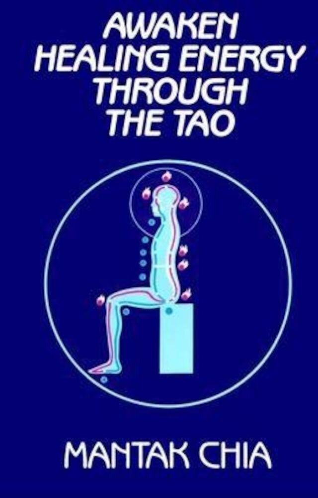 Awaken Healing Energy Through the Tao: The Taoist Secret of Circulating Internal Power, Paperback