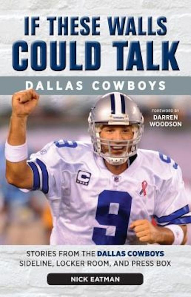If These Walls Could Talk: Dallas Cowboys: Stories from the Dallas Cowboys Sideline, Locker Room, and Press Box, Paperback