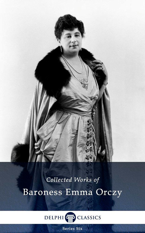 Delphi Collected Works of Baroness Emma Orczy US (Illustrated) (eBook)
