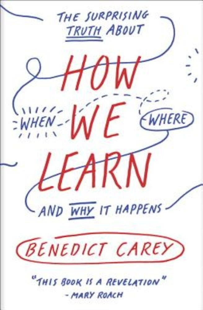 How We Learn: The Surprising Truth about When, Where, and Why It Happens, Paperback