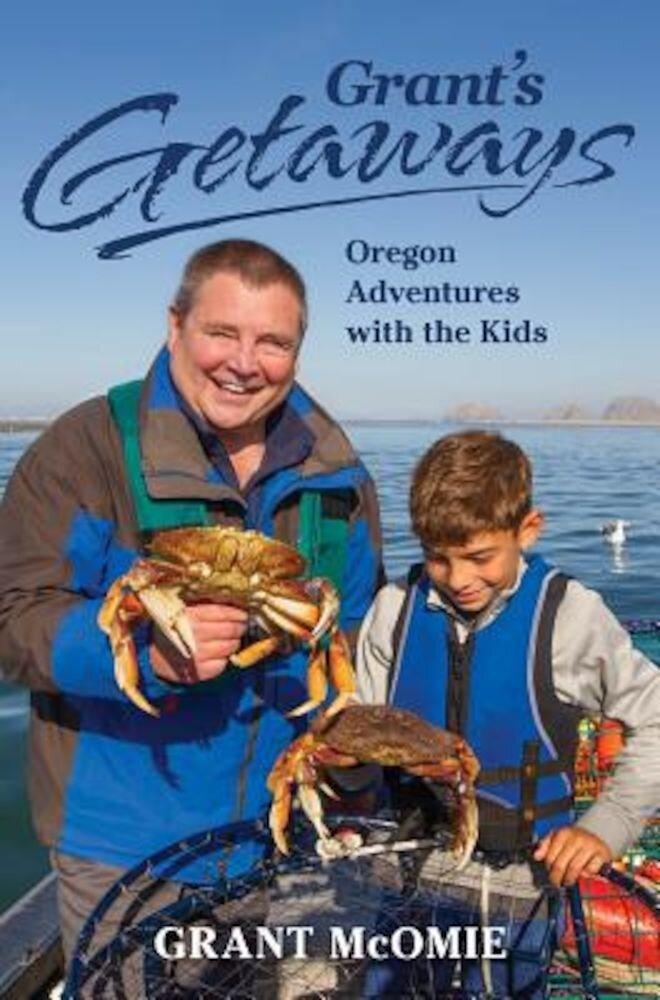 Grant's Getaways: Oregon Adventures with the Kids, Paperback