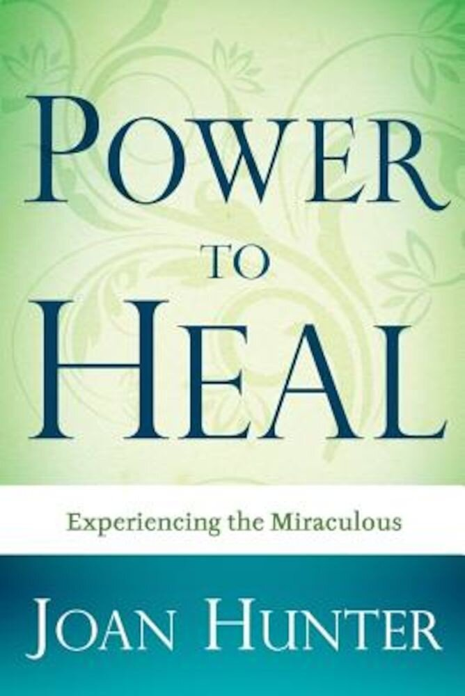 Power to Heal: Experiencing the Miraculous, Paperback