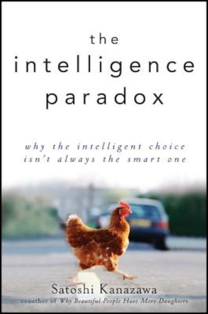 The Intelligence Paradox: Why the Intelligent Choice Isn't Always the Smart One, Hardcover