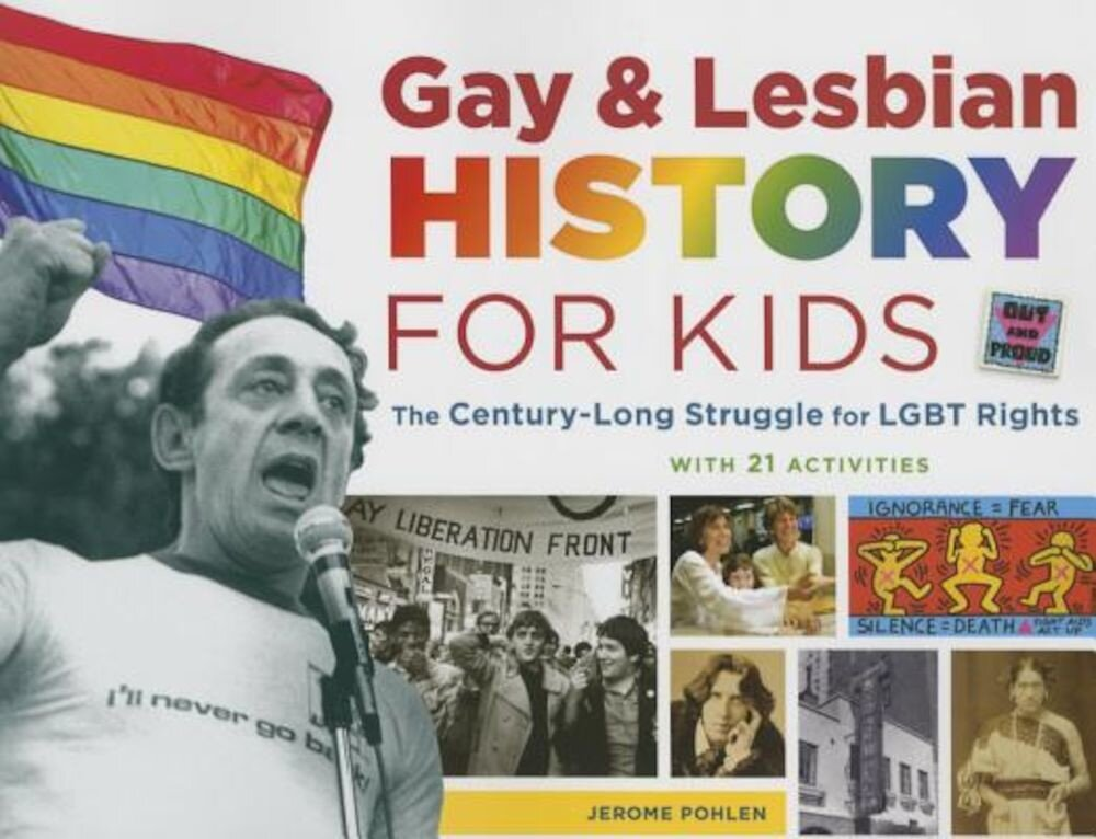 Gay & Lesbian History for Kids: The Century-Long Struggle for Lgbt Rights, with 21 Activities, Paperback