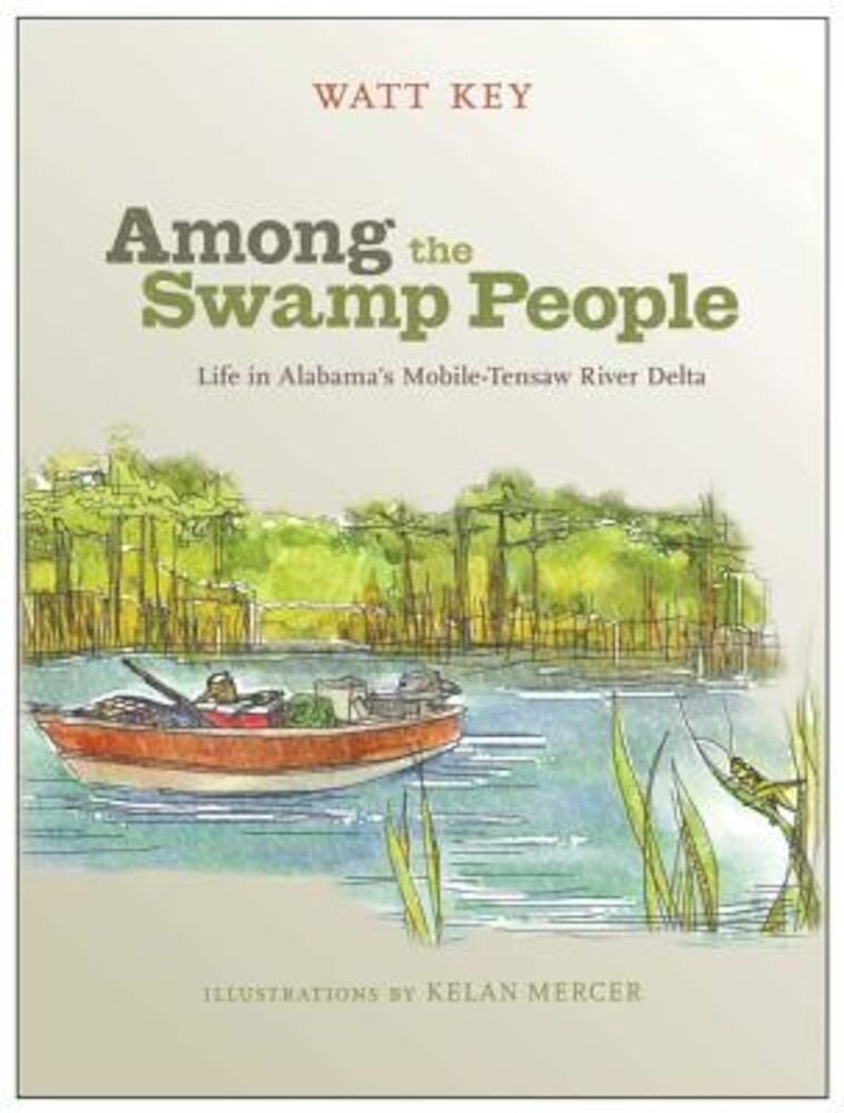 Among the Swamp People: Life in Alabama's Mobile-Tensaw River Delta, Hardcover