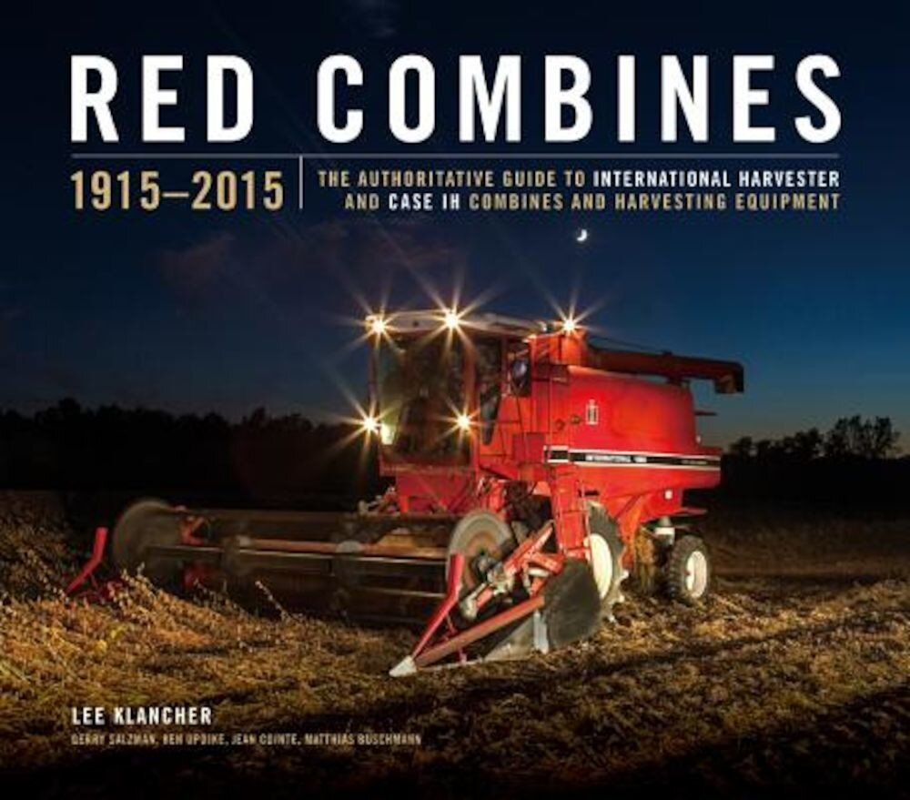 Red Combines 1915-2015: The Authoritative Guide to International Harvester and Case Ih Combines and Harvesting Equipment, Hardcover