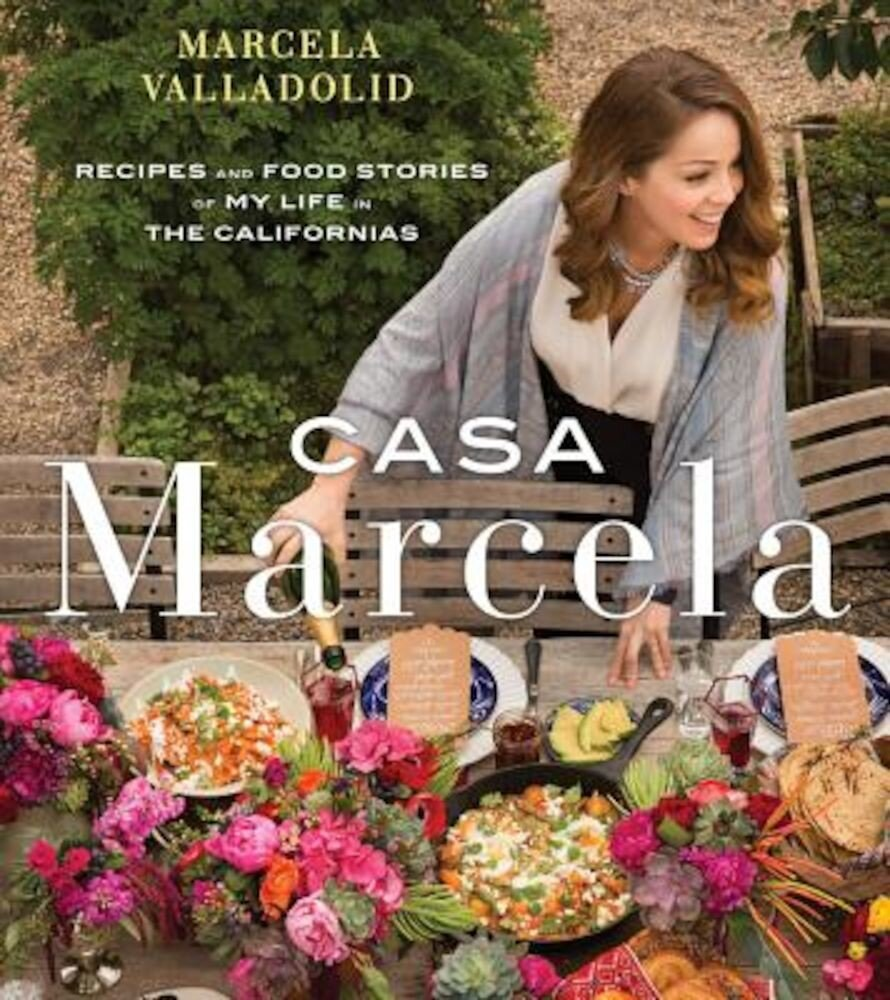 Casa Marcela: Recipes and Food Stories of My Life in the Californias, Hardcover