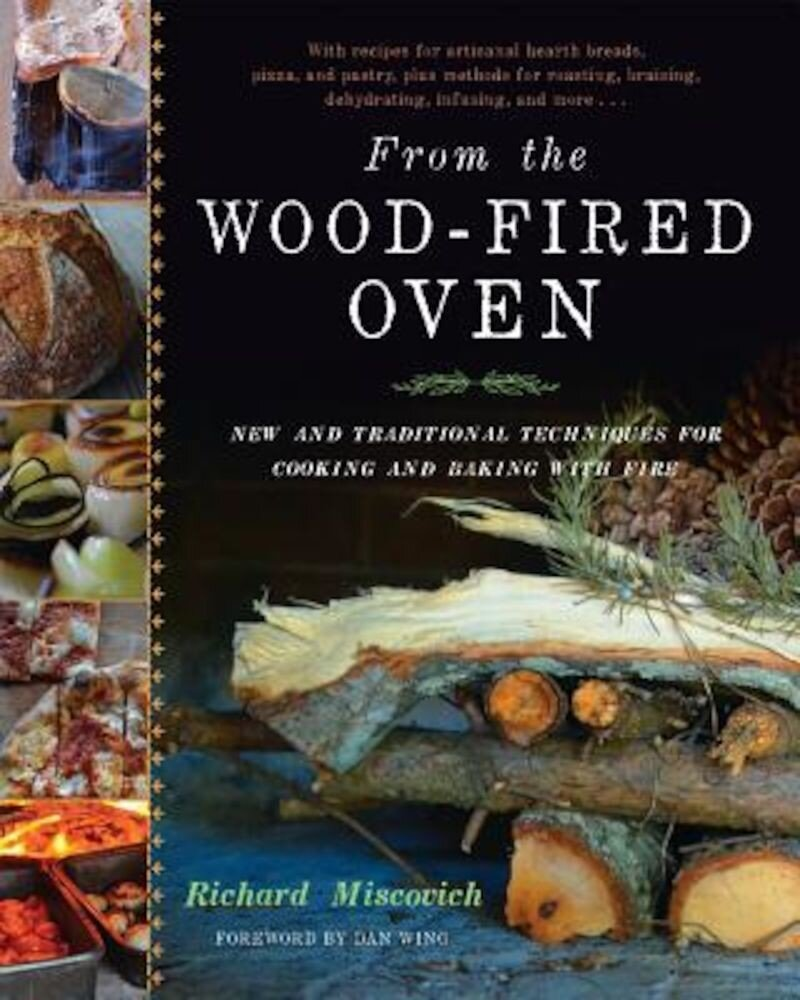 From the Wood-Fired Oven: New and Traditional Techniques for Cooking and Baking with Fire, Hardcover