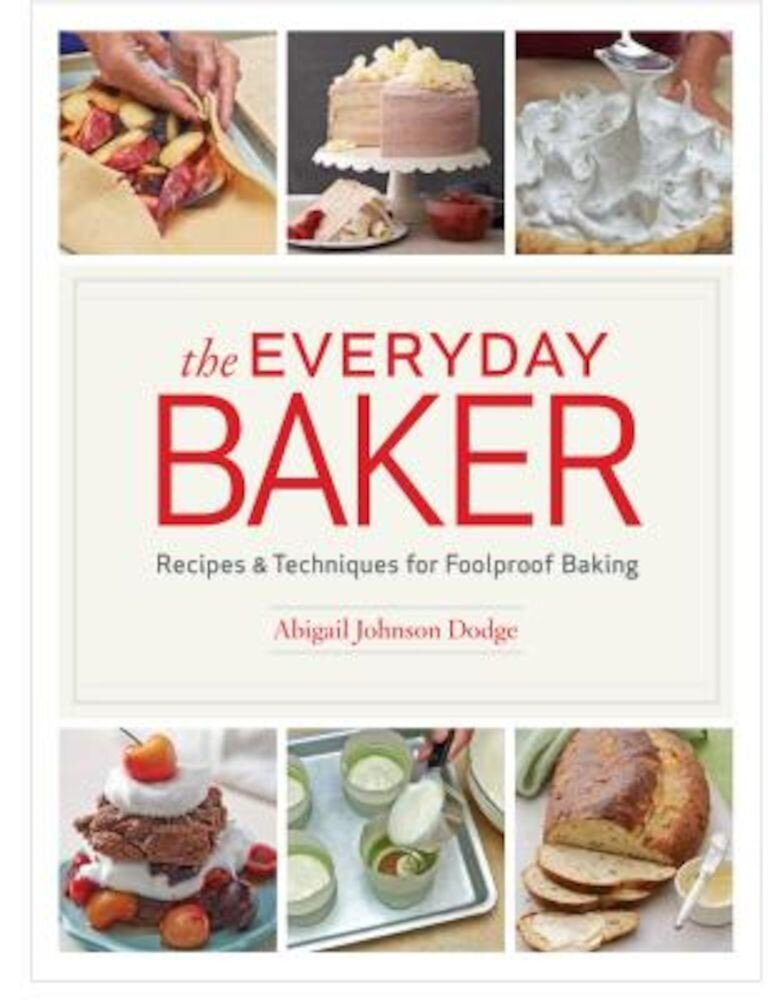 The Everyday Baker: Recipes and Techniques for Foolproof Baking, Hardcover