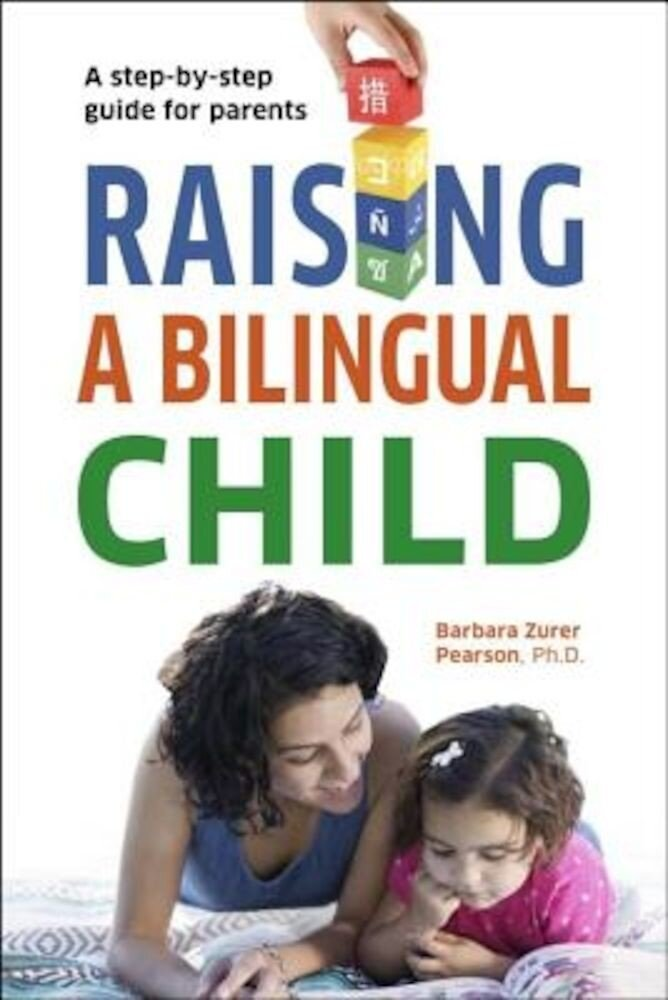 Raising a Bilingual Child: A Step-By-Step Guide for Parents, Paperback