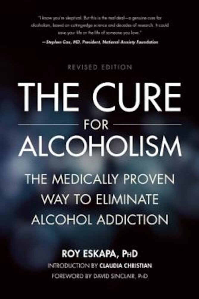 The Cure for Alcoholism: The Medically Proven Way to Eliminate Alcohol Addiction, Paperback